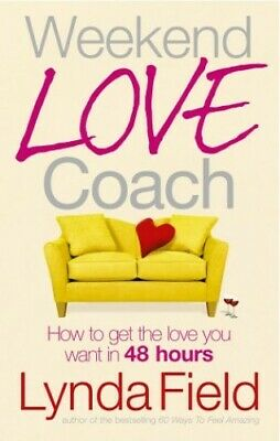 Weekend Love Coach: How to Get the Love You Want in... by Field, Lynda Paperback