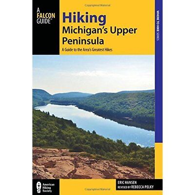 Hiking Michigan's Upper Peninsula: A Guide to the Area' - Paperback NEW Eric Han