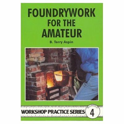 Foundrywork for the Amateur (Workshop Practice) - Paperback NEW Aspin, B. Terry