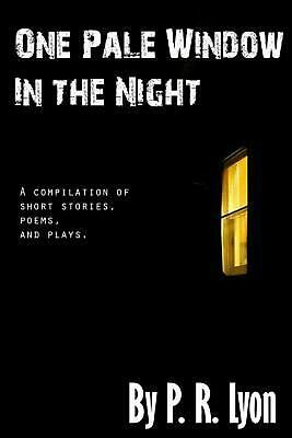 One Pale Window in the Night: A Compilation of Short Stories, Poems, and Plays.