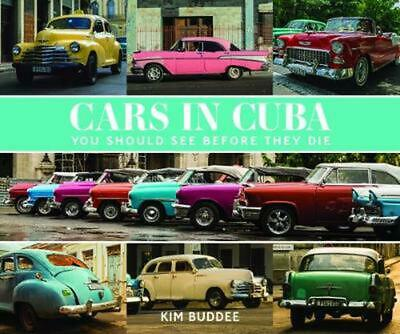 Cars in Cuba You Should See Before You Die by Kim Buddee Hardcover Book Free Shi