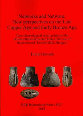Networks and Netwars: New Perspectives on the Late Copper Age and Early Bronze A