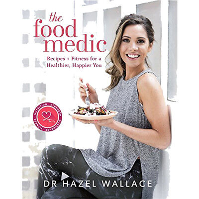 Dr Hazel Wallace The Food Medic: Recipes & Fitness for a Healthier, Happier You