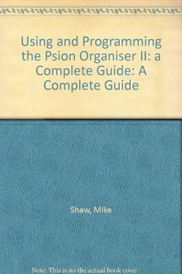 Using and Programming the Psion Organizer II: A Compl... by Shaw, Mike Paperback