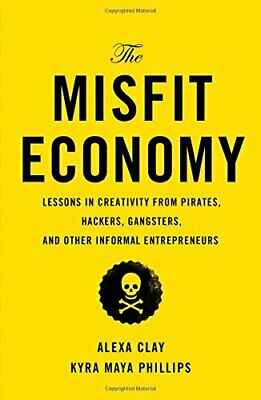 The Misfit Economy: Lessons in Creativity from Pirates... by Phillips, Kyra Maya