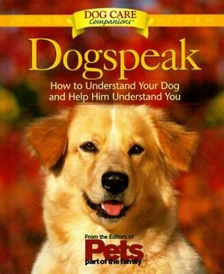 Dog Speak: How to Understand Your Dog and Help Him Understand You: 2 (Dog Lovers