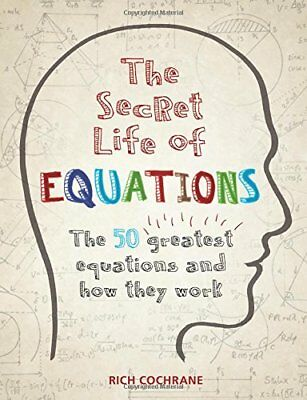 The Secret Life of Equations: The 50 Greatest Equations ... by Cochrane, Richard