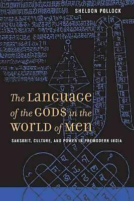 The Language of the Gods in the World of Men: Sanskrit, Culture, and Power in Pr