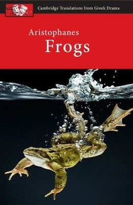 Aristophanes: Frogs (Cambridge Translations from Greek Drama) (Pa. 9780521172578
