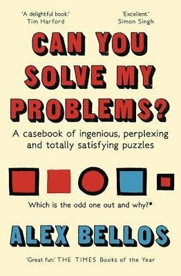 Can You Solve My Problems?: A casebook of ingenious, perplexi... by Bellos, Alex