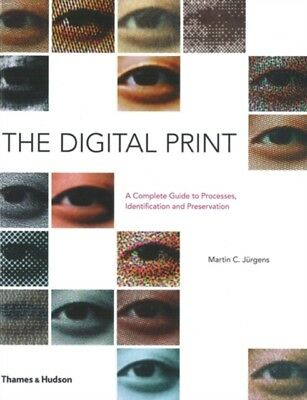 The Digital Print: The Complete Guide to Processes, Identification and Preserva.