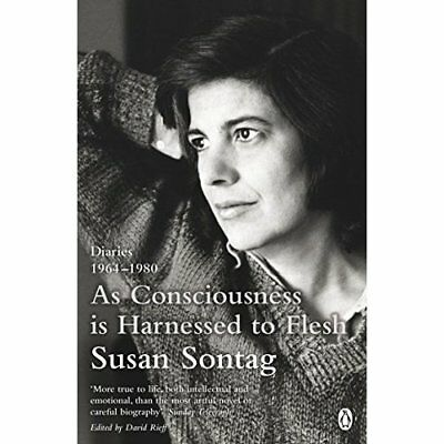 As Consciousness is Harnessed to Flesh: Diaries 1964-19 - Paperback NEW Sontag,