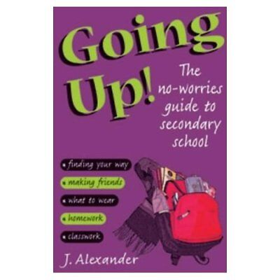 Going Up!: The No-worries Guide to Secondary School - Paperback NEW Alexander, J