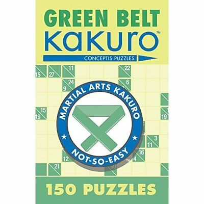 Green Belt Kakuro: 150 Puzzles (Martial Arts Kakuro) - Paperback NEW Puzzles, Co