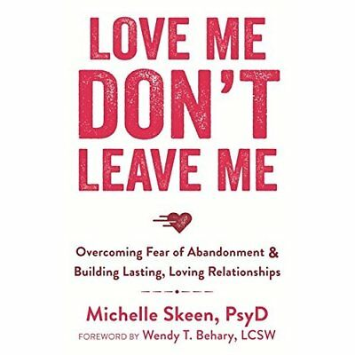 Love Me, Don't Leave Me: Overcoming Fear of Abandonment - Paperback NEW Dr. Mich