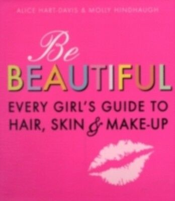 Be Beautiful: Every Girl's Guide to Hair, Skin and Make-up (Paper. 9781406318319