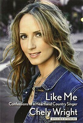 Like Me: Confessions of a Heartland Country Singer by Wright, Chely Book The