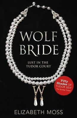 Wolf Bride (Lust in the Tudor court - Book One) (Paperback), Moss. 9781444752427