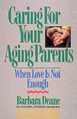 Caring for Your Aging Parents: When Love Is Not Enough by Deane, Barbara Book