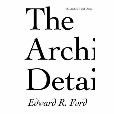 The Architectural Detail - Paperback NEW Edward R. Ford 2011-10-19