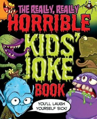 The Really, Really Horrible Kids' Joke Book: You'll Laugh Yourself Sick!-Karen