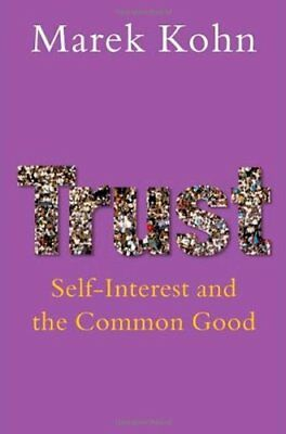 Trust: Self-interest and the common good by Kohn, Marek Hardback Book The Cheap