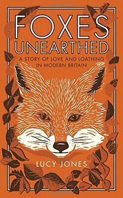 Foxes Unearthed: A Story of Love and Loathing in Modern Britain by Lucy Jones
