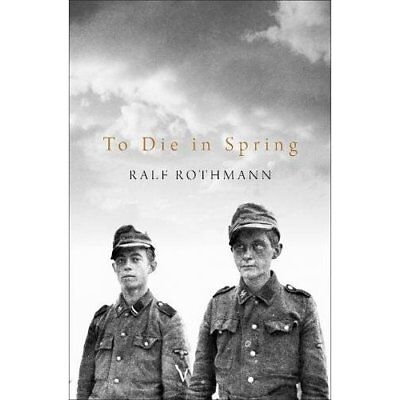 To Die in Spring - Hardcover NEW Rothmann, Ralf 13/07/2017