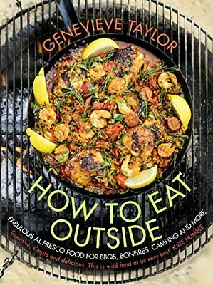 How To Eat Outside: Fabulous Al Fresco Food for BBQs, Bo... by Taylor, Genevieve