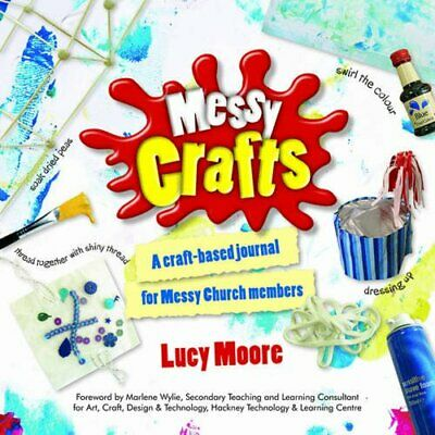 Messy Crafts: A Craft-Based Journal for Messy Church Members by Moore, Mrs Lucy