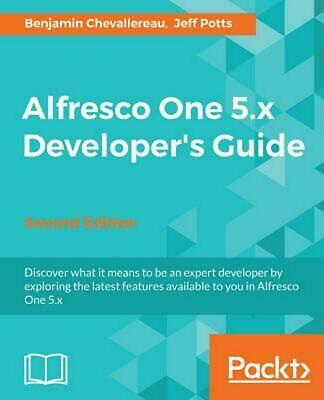 Alfresco One 5.x Developer's Guide-Second Edition by Benjamin Chevallereau (Engl
