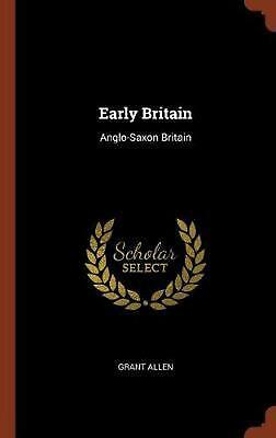 Early Britain: Anglo-Saxon Britain by Grant Allen Hardcover Book Free Shipping!