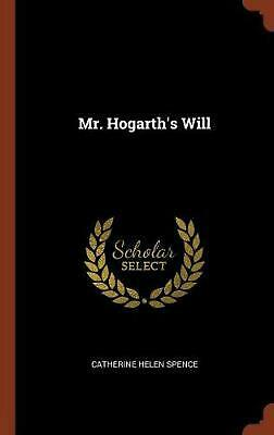 Mr. Hogarth's Will by Catherine Helen Spence Hardcover Book