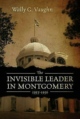 Invisible Leader in Montgomery 1955-1956 by Wally G. Vaughn Paperback Book Free