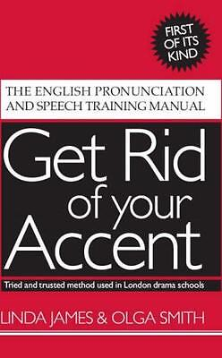 Get Rid of Your Accent: The English Pronunciation and Speech Training Manual (P.