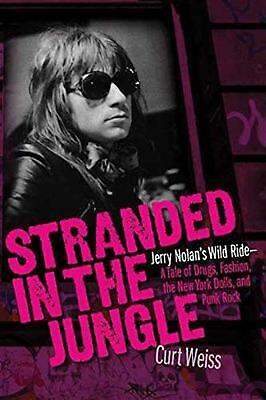 Stranded in the Jungle: Jerry Nolan's Wild Ride-A Tale of Drugs, Fashion, the Ne