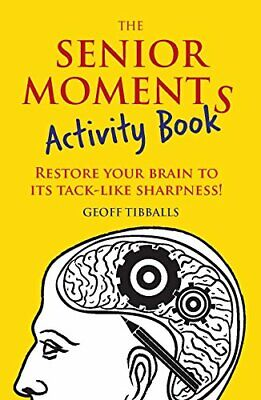 The Senior Moments Activity Book: Restore Your Brain to It... by Tibballs, Geoff