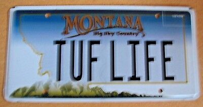 """Montana Vanity License Plate """" Tuf Life """" Tough Tuff Difficult Existence"""