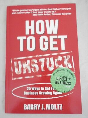 How to Get UNSTUCK : 25 Ways to Get Your Business Growing Again (2014, Paperback