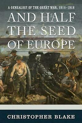 And Half the Seed of Europe: A Genealogy of the Great War, 1914-1918 by Christop