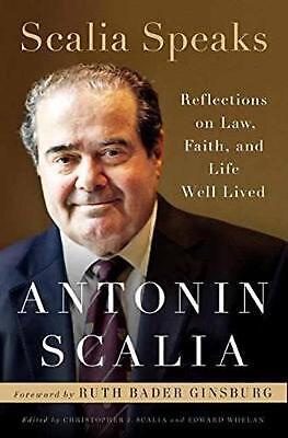 Scalia Speaks: Reflections On Law, Faith, And Lives Well-Lived by Antonin Scalia