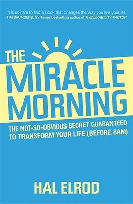 The Miracle Morning: The 6 Habits That Will Transform Your Life Before 8AM (Pap.