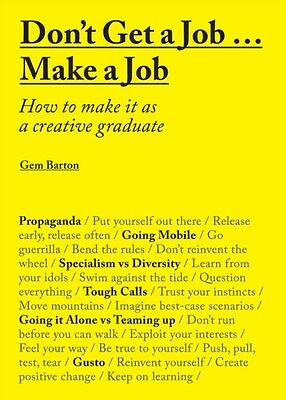 Don't Get a Job... Make a Job: How to make it as a creative graduate (Paperback)