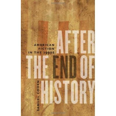 After the End of History: American Fiction in the 1990s - Hardcover NEW Cohen, S