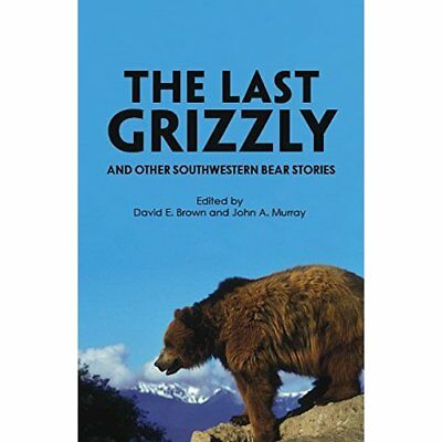 The Last Grizzly and Other Southwestern Bear Stories - Paperback NEW David E. Br