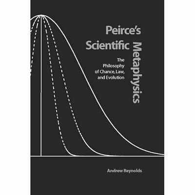 Peirce's Scientific Metaphysics: The Philosophy of Chan - Hardcover NEW Andrew R
