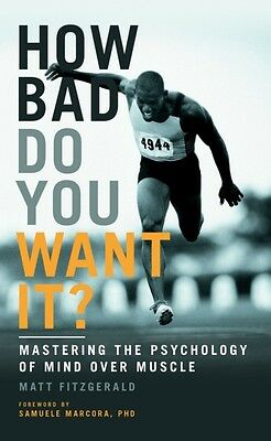 How Bad Do You Want It?: Mastering the Psychology of Mind Over Muscle (Paperbac.