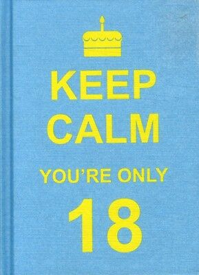 Keep Calm You're Only 18 (Hardcover), 9781849533607