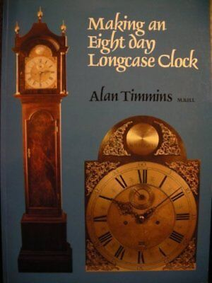 Making an Eight Day Longcase Clock by Timmins, Alan Paperback Book The Cheap