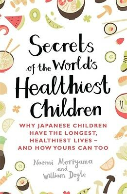 Secrets of the World's Healthiest Children: Why Japanese Children Have the Long.